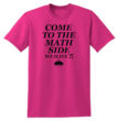 Come to the Math Side Pink T-Shirt