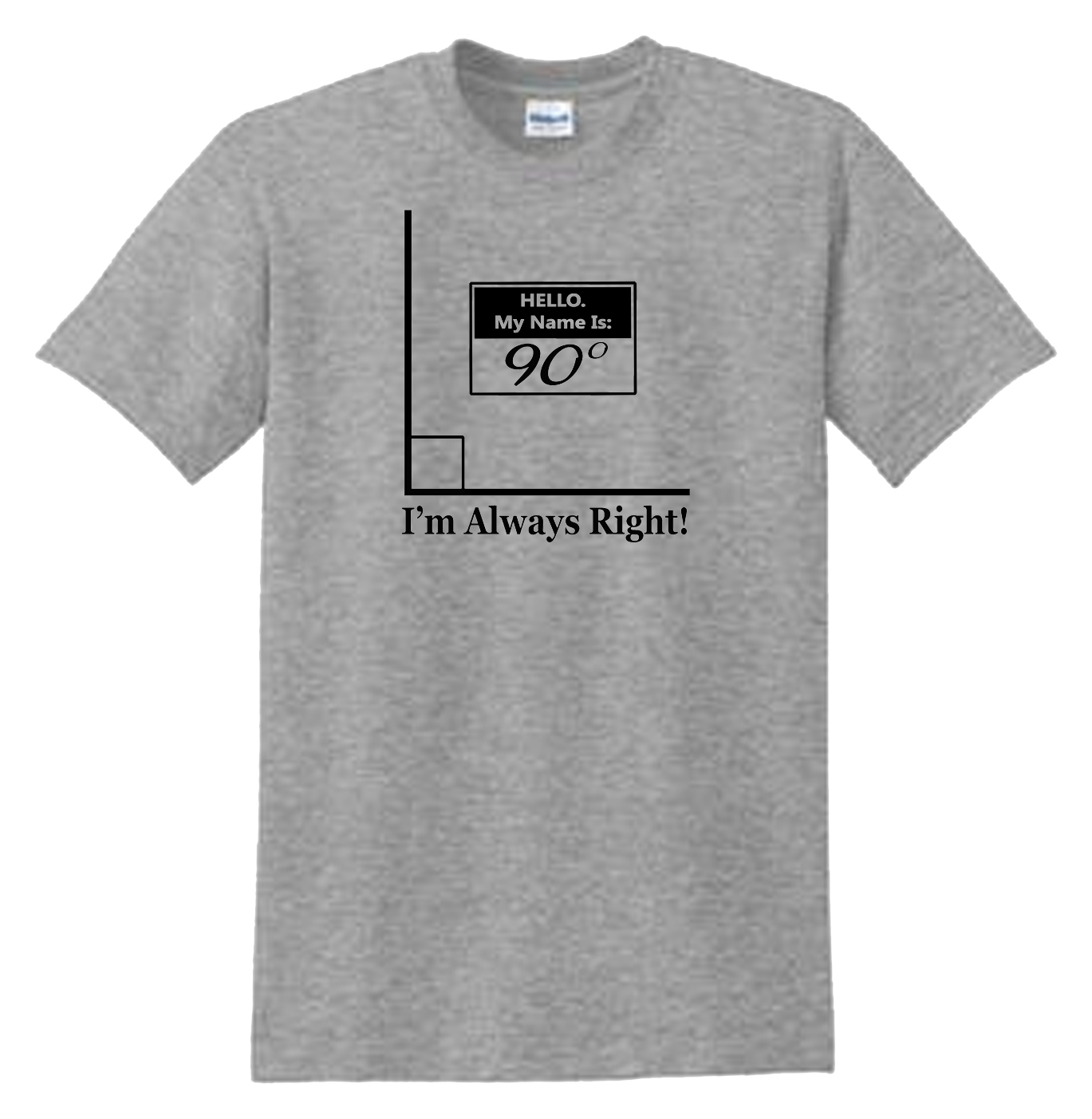 Hello I'm Always Right Sport Grey T-Shirt